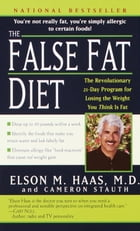 The False Fat Diet: The Revolutionary 21-Day Program for Losing the Weight You Think Is Fat by Elson Haas, M.D.