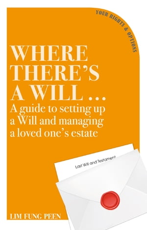 Where There's a Will: A guide to setting up a Will and managing a loved one's estate by Lim Fung Peen