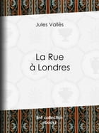 La Rue à Londres by Jules Vallès