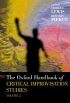 The Oxford Handbook of Critical Improvisation Studies, Volume 2