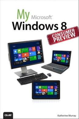 Book My Windows 8 Consumer Preview: A Sneak Peek at the Windows 8 Public Beta by Katherine Murray