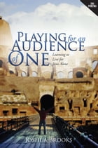 Playing for an Audience of One by Joshua Brooks