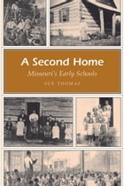 A Second Home: Missouri's Early Schools by Sue Thomas