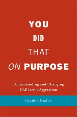 Book You Did That on Purpose: Understanding and Changing Children's Aggression by Professor Cynthia Hudley