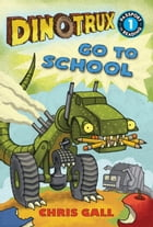 Dinotrux Go to School by Chris Gall