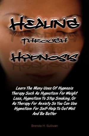Healing Through Hypnosis Learn The Many Uses Of Hypnosis Therapy Such As Hypnotism For Weight Loss,  Hypnotism To Stop Smoking,  Or As Therapy For Anxie