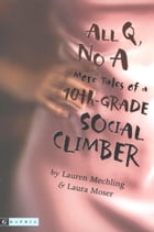 All Q, No A: More Tales of a 10th-Grade Social Climber by Lauren Mechling