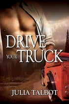 Drive Your Truck by Julia Talbot