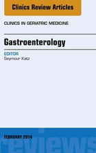 Gastroenterology, An Issue of Clinics in Geratric Medicine, E-Book by Seymour Katz, MD