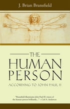 The Human Person by J. Brian Bransfield