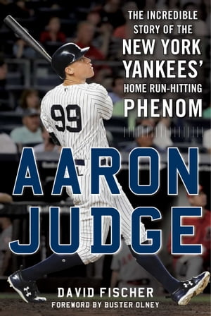 Aaron Judge: The Incredible Story of the New York Yankees' Home Run–Hitting Phenom by David Fischer