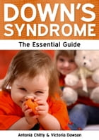 Down's Syndrome: The Essential Guide by Antonia Chitty and Victoria Dawson