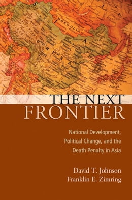 Book The Next Frontier: National Development, Political Change, and the Death Penalty in Asia by David T Johnson