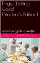 Finger Licking Good - Business English In Practice Book: Business English In Practice Book by Jesse CRAIGNOU