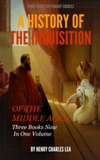 A History of the Inquisition of the Middle Ages by Lea, Henry Charles