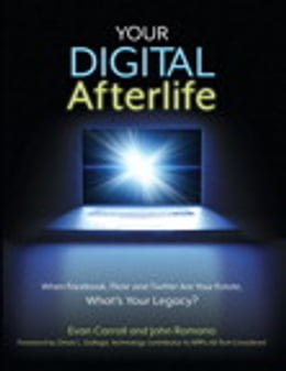 Book Your Digital Afterlife: When Facebook, Flickr and Twitter Are Your Estate, What's Your Legacy… by Evan Carroll