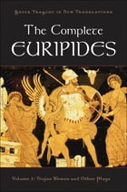 The Complete Euripides:Volume I: Trojan Women and Other Plays