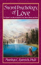 Sacred Psychology of Love: The Quest for Relationships That Unite Heart and Soul by Marilyn C. Barrick Ph.D.