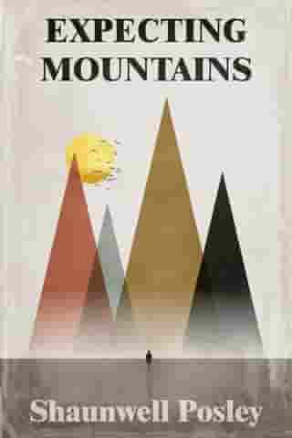 Expecting Mountains: Overcoming the Overwhelming Lows in Life by Shaunwell R Posley