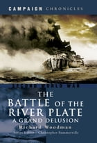Battle of the River Plate: A Grand Delusion by Richard Woodman