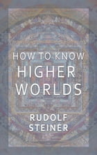 How to Know Higher Worlds by Rudolf Steiner