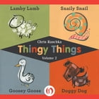 Thingy Things Volume 2: Lamby Lamb, Snaily Snail, Goosey Goose, and Doggy Dog by Chris Raschka