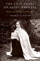 The Last Years of Saint Thérèse: Doubt and Darkness, 1895-1897