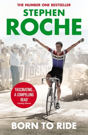 Born to Ride The Autobiography of Stephen Roche