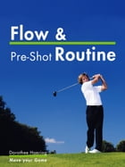 Flow & Pre-Shot Routine: Golf Tips: Routine Leads to Success by Dorothee Haering