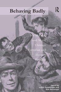 Behaving Badly: Social Panic and Moral Outrage - Victorian and Modern Parallels