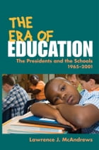 The Era of Education: The Presidents and the Schools, 1965-2001 by Lawrence J. McAndrews