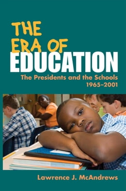 Book The Era of Education: The Presidents and the Schools, 1965-2001 by Lawrence J. McAndrews
