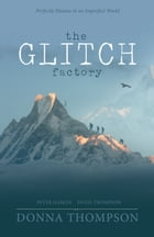 The Glitch Factory: Perfectly Human in an Imperfect World by Donna Thompson