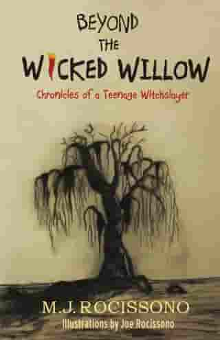 Beyond the Wicked Willow: Chronicles of a Teenage Witchslayer