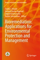 Bioremediation: Applications for Environmental Protection and Management by Sunita J. Varjani