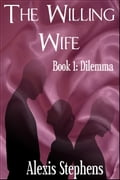 The Willing Wife Book 1: Dilemma 9c18a9e7-6ec0-4227-b158-a6a4890370db