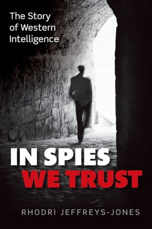In Spies We Trust The Story of Western Intelligence