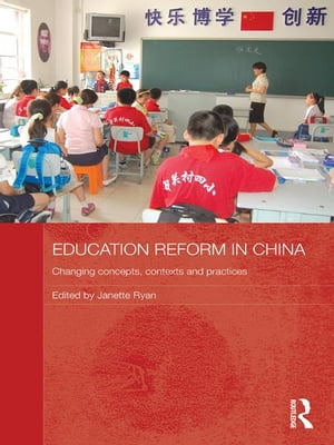 Education Reform in China Changing concepts,  contexts and practices