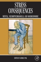 Stress Consequences: Mental, Neuropsychological and Socioeconomic by George Fink