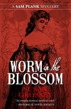Worm in the Blossom by Susan Grossey