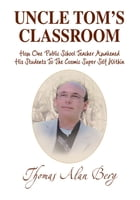 Uncle Tom's Classroom: How One Public School Teacher Awakened His Students To The Cosmic Super Self…