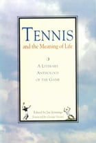 Tennis and the Meaning of Life: A Literary Anthology of the Game by Jay Jennings