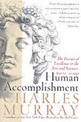 Book Human Accomplishment: The Pursuit of Excellence in the Arts and Sciences, 800 B.C. to 1950 by Charles Murray