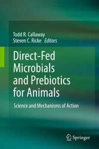 Direct-Fed Microbials and Prebiotics for Animals: Science and Mechanisms of Action