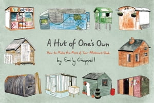 A Hut of One's Own How to Make the Most of Your Allotment Shed