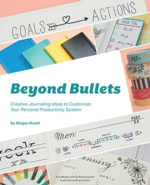 Beyond Bullets: Creative Journaling Ideas to Customize Your Personal Productivity System by Megan Rutell