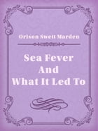 Sea Fever And What It Led To by Orison Swett Marden