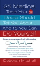 25 Medical Tests Your Doctor Should Tell You About...and 15 You Can Do Yourself by Deborah Mitchell
