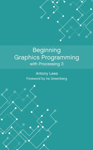Beginning Graphics Programming with Processing 3 by Antony Lees