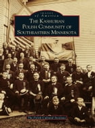 The Kashubian Polish Community of Southeastern Minnesota by The Polish Cultural Institute